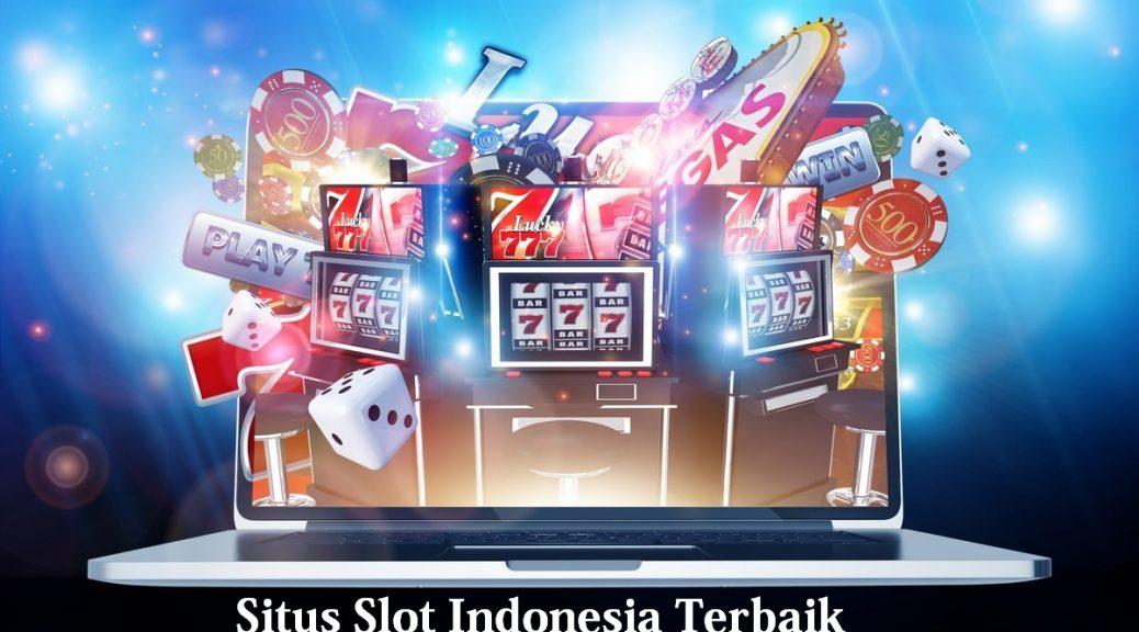 Situs Slot Indonesia Terbaik