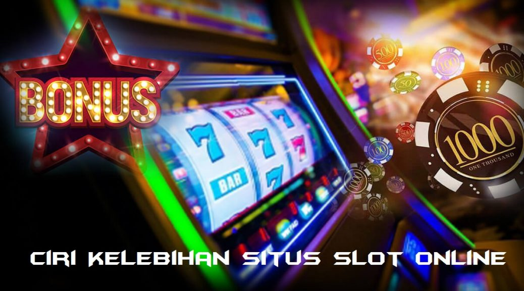 Ciri Kelebihan Situs Slot Online