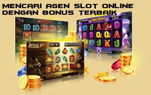 Mencari Agen Slot Online Dengan Bonus Terbaik