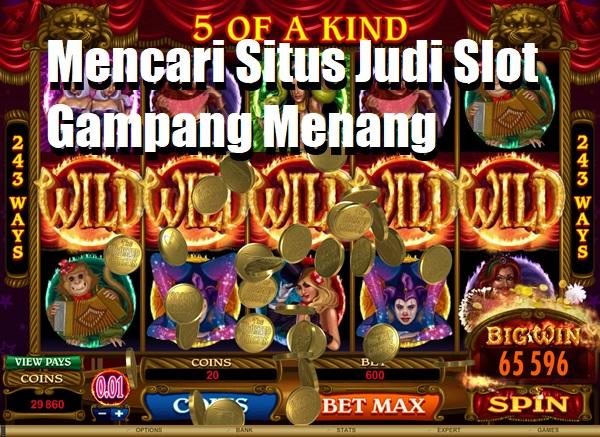 Mencari Situs Judi Slot Gampang Menang