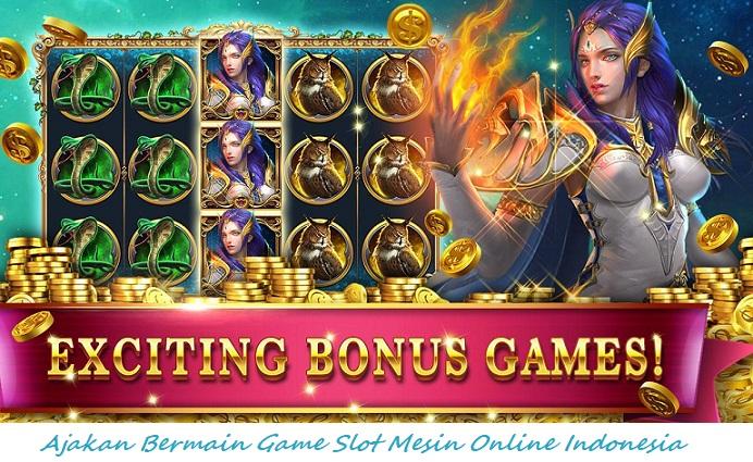 Ajakan Bermain Game Slot Mesin Online Indonesia